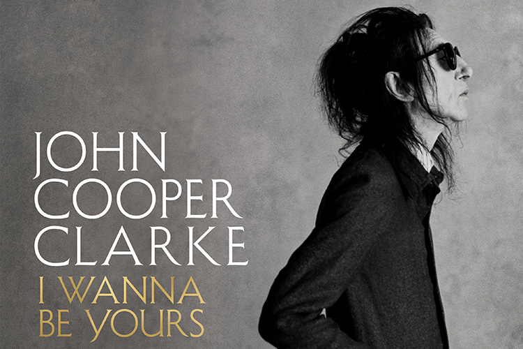 Dr John Cooper Clarke – The I Wanna Be Yours Tour