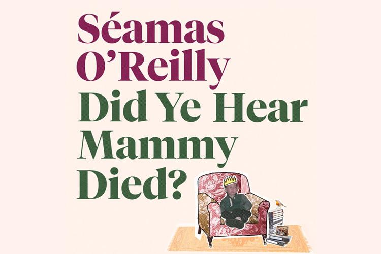 Séamas O'Reilly – Did Ye Hear Mammy Died?